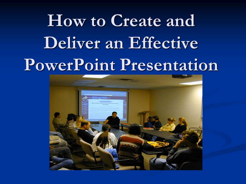 How to Create and Deliver an Effective PowerPoint Presentation