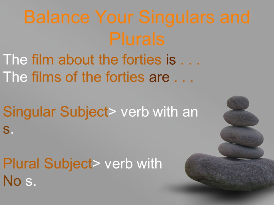 Balance Your Singulars and Plurals The film about the forties is...