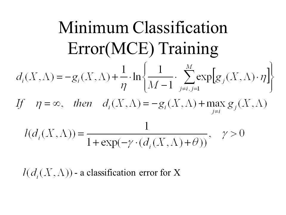Minimum Classification Error(MCE) Training - a classification error for X