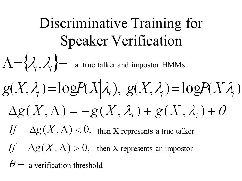 Discriminative Training for Speaker Verification a true talker and impostor HMMs then X represents a true talker then X represents an impostor a verification threshold