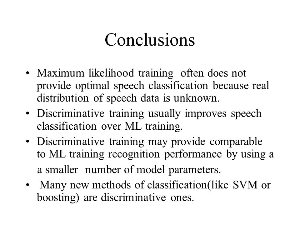 Conclusions Maximum likelihood training often does not provide optimal speech classification because real distribution of speech data is unknown.