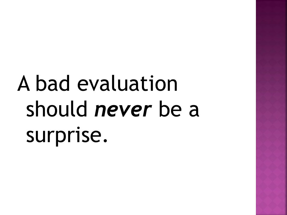 A bad evaluation should never be a surprise.