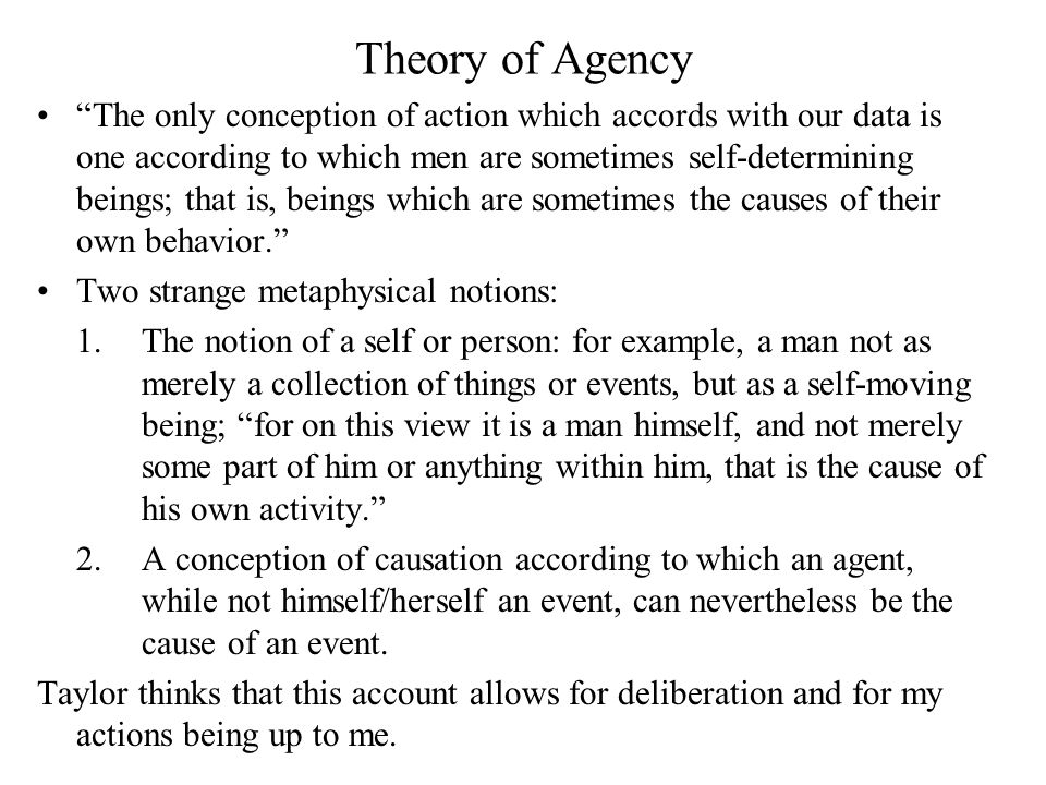 "Theory of Agency ""The only conception of action which accords with our data is one according to which men are sometimes self-determining beings; that"