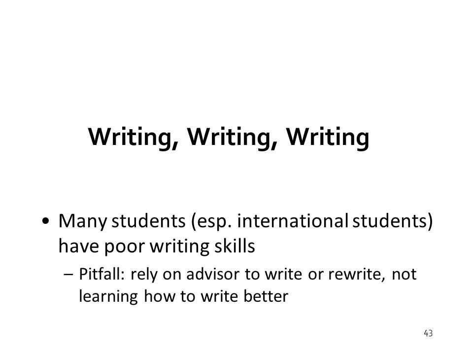 43 Writing, Writing, Writing Many students (esp.