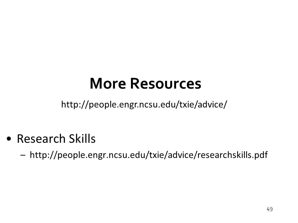 49 More Resources Research Skills –http://people.engr.ncsu.edu/txie/advice/researchskills.pdf http://people.engr.ncsu.edu/txie/advice/