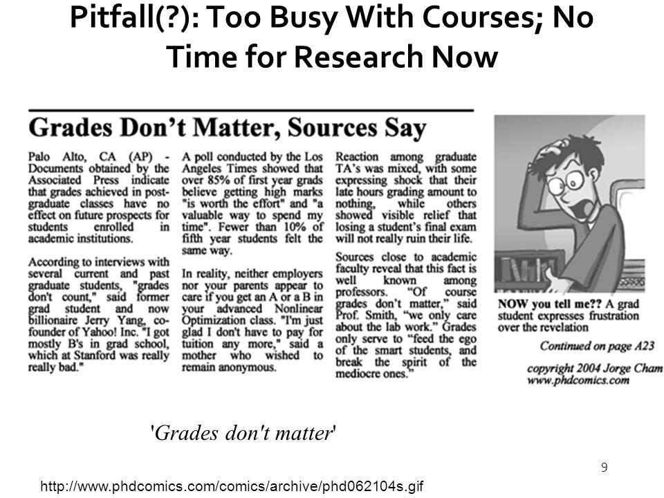9 Pitfall( ): Too Busy With Courses; No Time for Research Now http://www.phdcomics.com/comics/archive/phd062104s.gif Grades don t matter