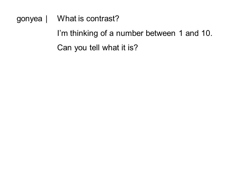 gonyea |What is contrast I'm thinking of a number between 1 and 10. Can you tell what it is