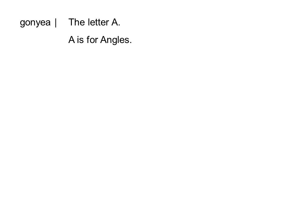 gonyea |The letter A. A is for Angles.