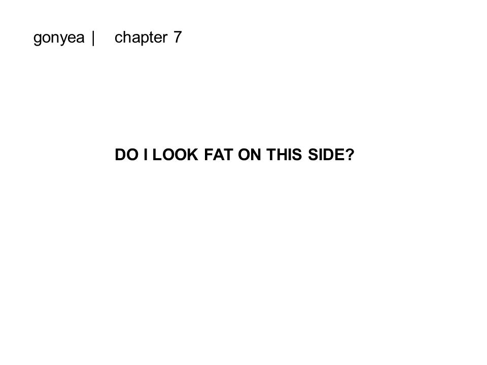 gonyea |chapter 7 DO I LOOK FAT ON THIS SIDE
