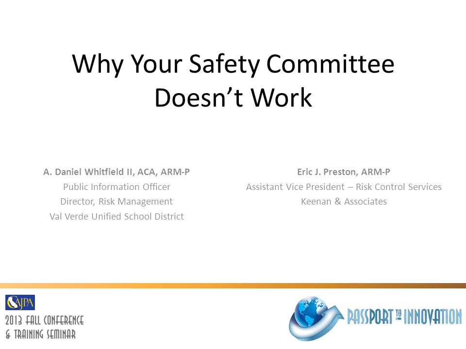 Why Your Safety Committee Doesn't Work A. Daniel Whitfield II, ACA, ARM-P Public Information Officer Director, Risk Management Val Verde Unified Schoo