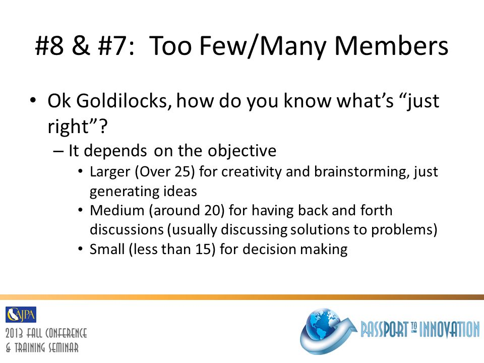 """#8 & #7: Too Few/Many Members Ok Goldilocks, how do you know what's """"just right""""? – It depends on the objective Larger (Over 25) for creativity and br"""