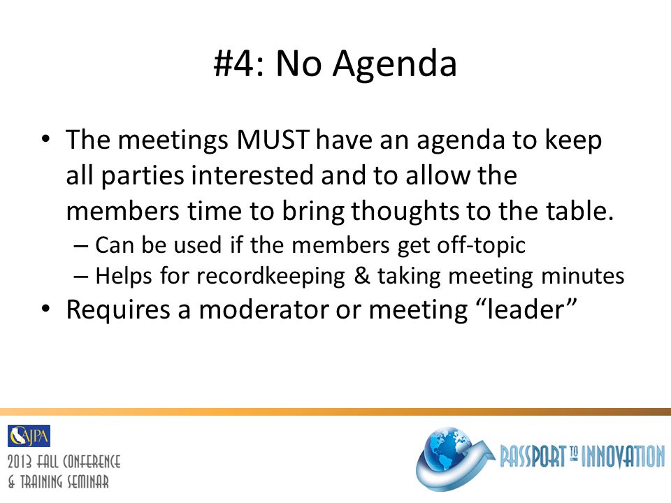 #4: No Agenda The meetings MUST have an agenda to keep all parties interested and to allow the members time to bring thoughts to the table.