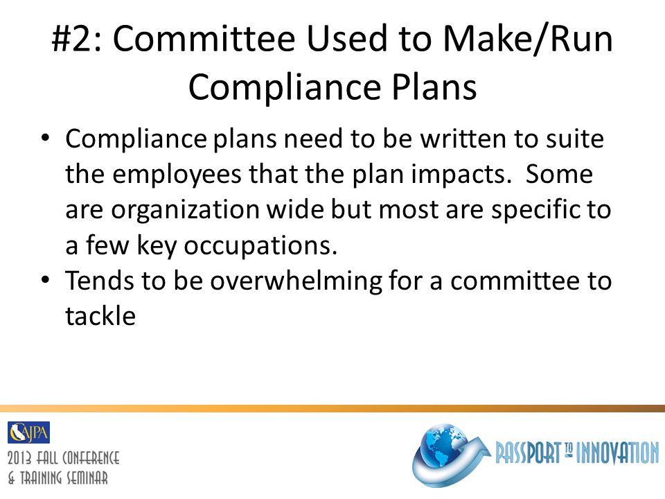 #2: Committee Used to Make/Run Compliance Plans Compliance plans need to be written to suite the employees that the plan impacts.