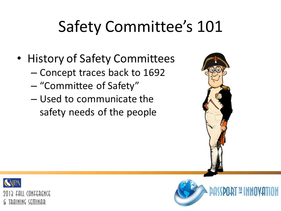 Safety Committee's 101 History of Safety Committees – Concept traces back to 1692 – Committee of Safety – Used to communicate the safety needs of the people