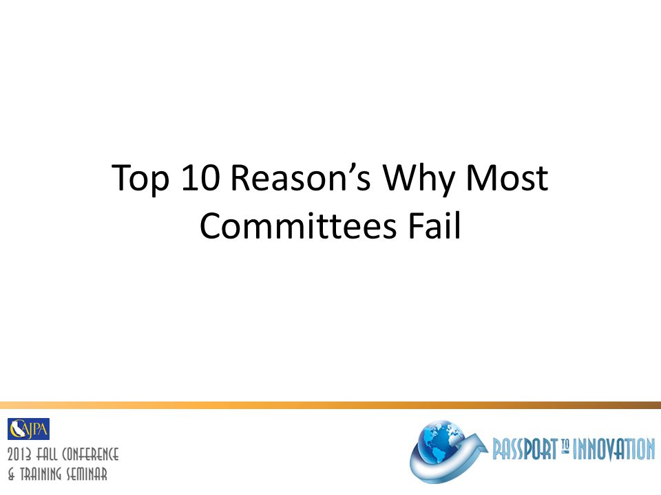 #10: Committee Has No Purpose Lack of direction/reason for the committees existence – Make it important Establish mission & vision statement – or Outline Cal-OSHA requirements