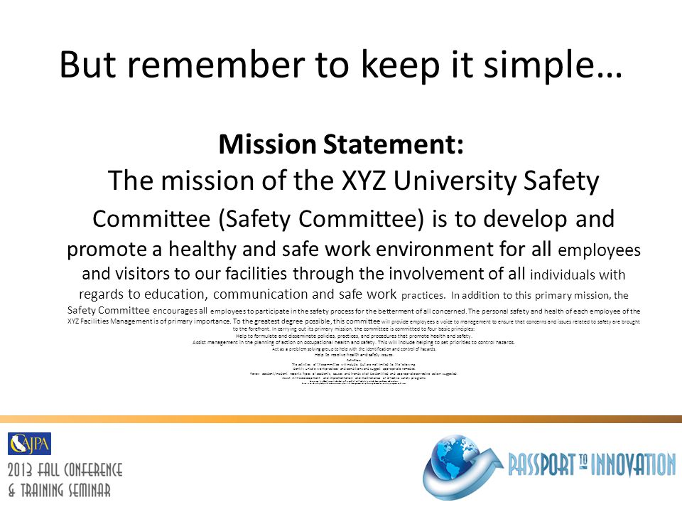 But remember to keep it simple… Mission Statement: The mission of the XYZ University Safety Committee (Safety Committee) is to develop and promote a h
