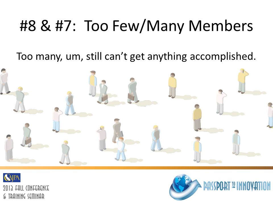#8 & #7: Too Few/Many Members Too many, um, still can't get anything accomplished.