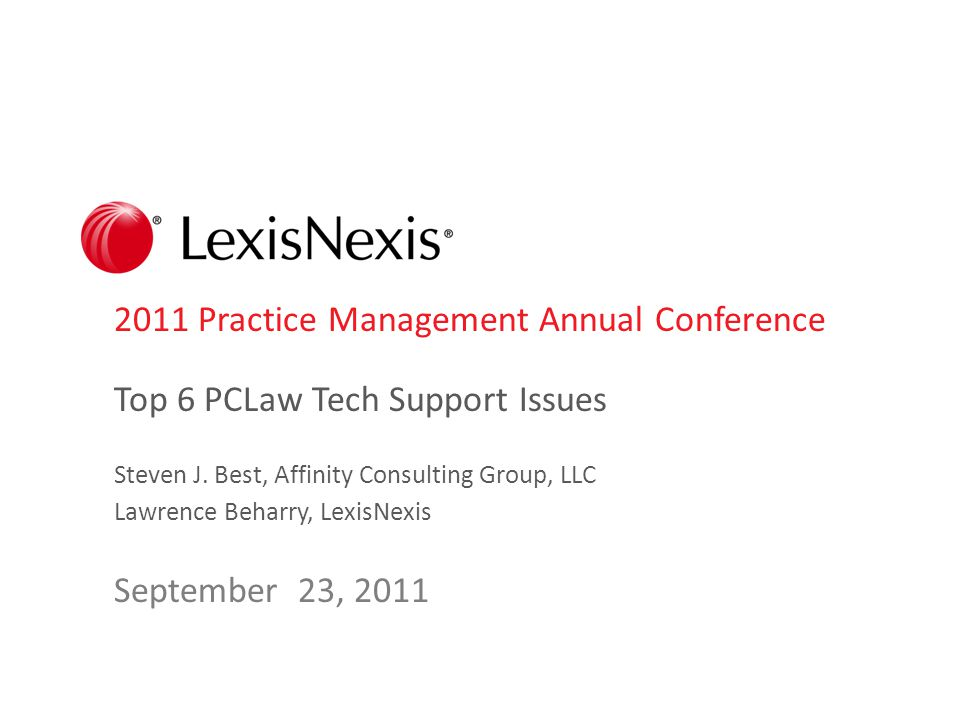 2011 Practice Management Annual Conference Top 6 PCLaw Tech Support Issues Steven J. Best, Affinity Consulting Group, LLC Lawrence Beharry, LexisNexis