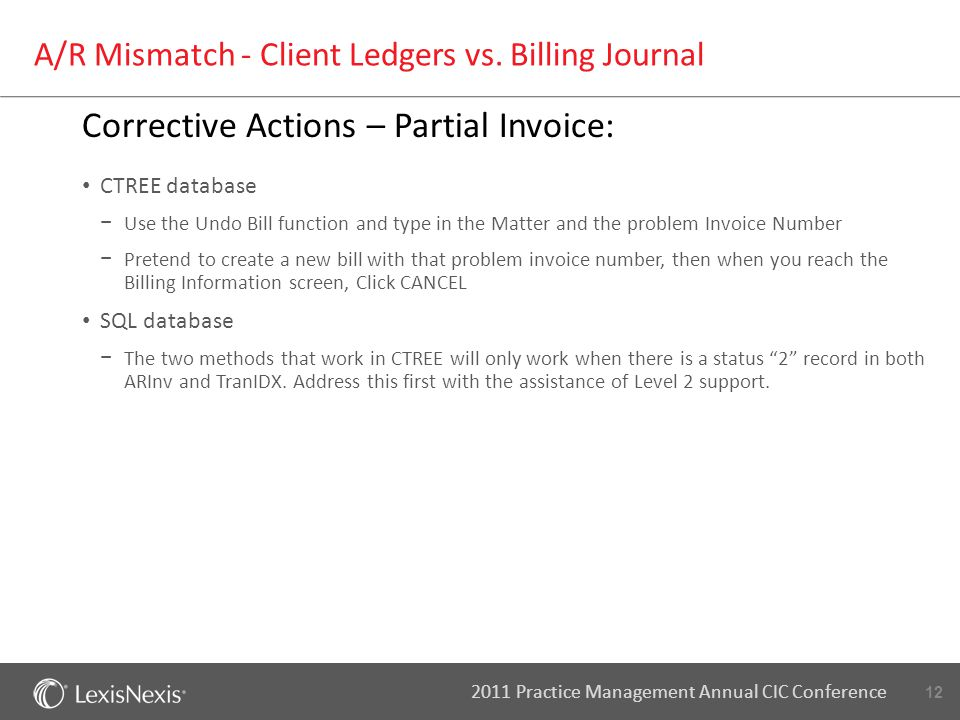 12 2011 Practice Management Annual CIC Conference A/R Mismatch - Client Ledgers vs. Billing Journal Corrective Actions – Partial Invoice: CTREE databa