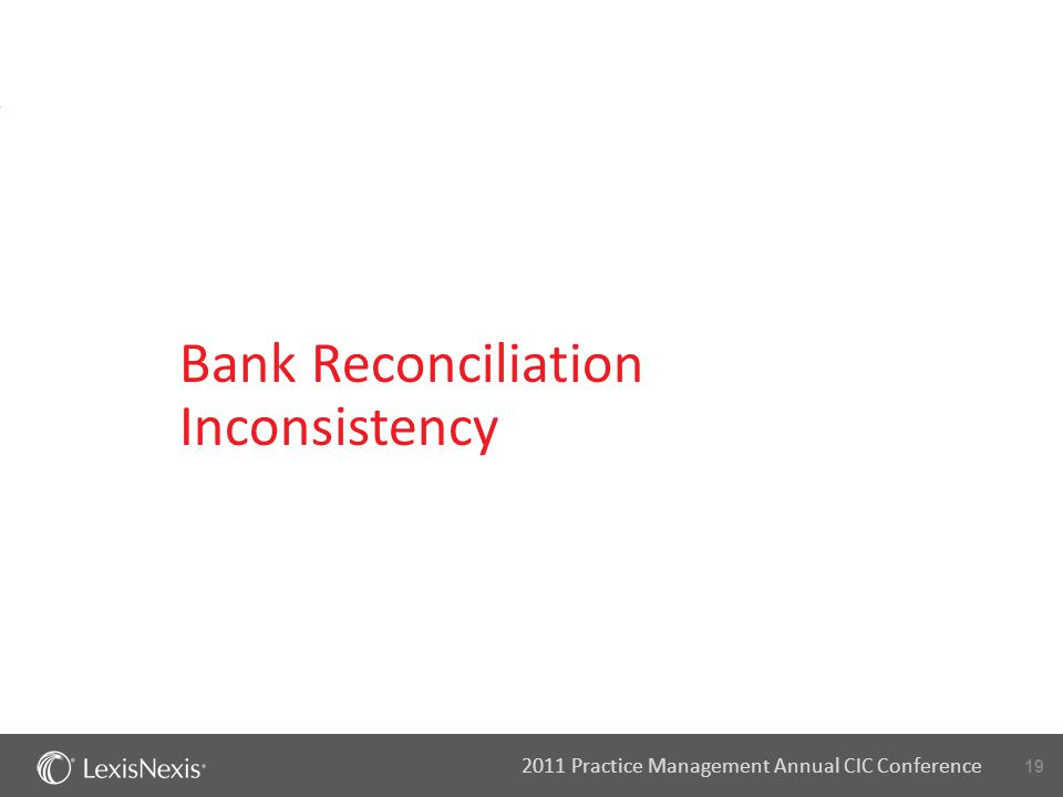 19 2011 Practice Management Annual CIC Conference Bank Reconciliation Inconsistency