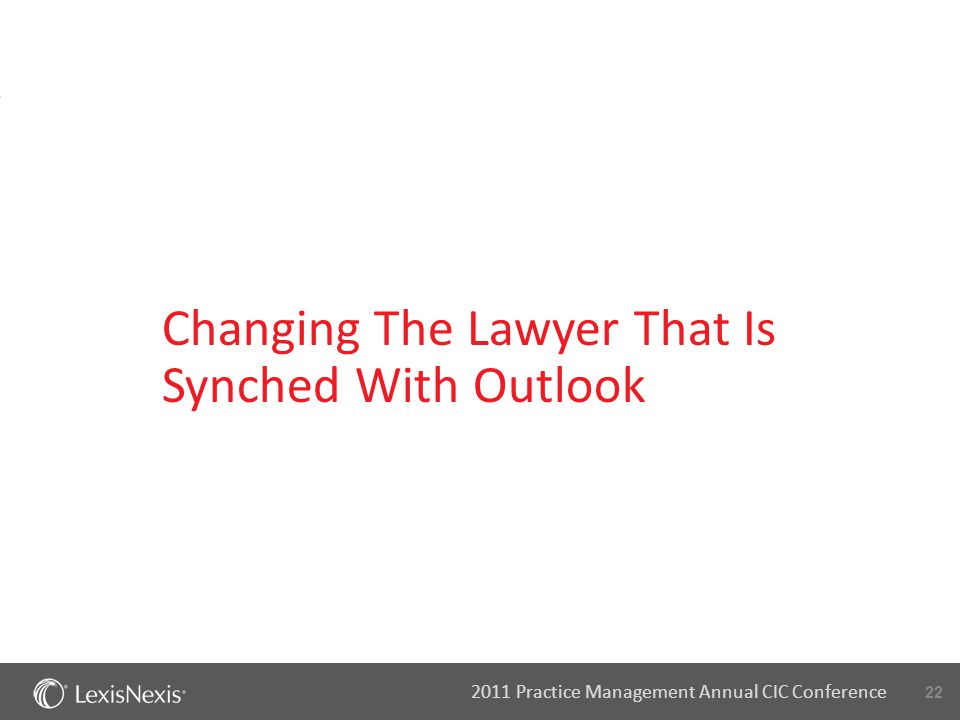 22 2011 Practice Management Annual CIC Conference Changing The Lawyer That Is Synched With Outlook