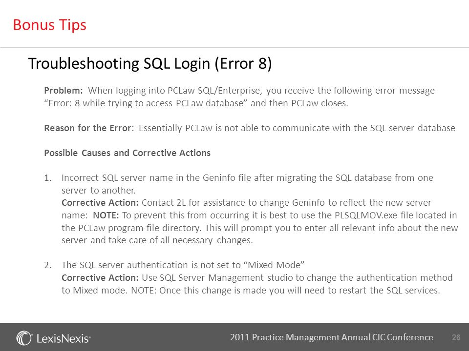 26 2011 Practice Management Annual CIC Conference Troubleshooting SQL Login (Error 8) Problem: When logging into PCLaw SQL/Enterprise, you receive the