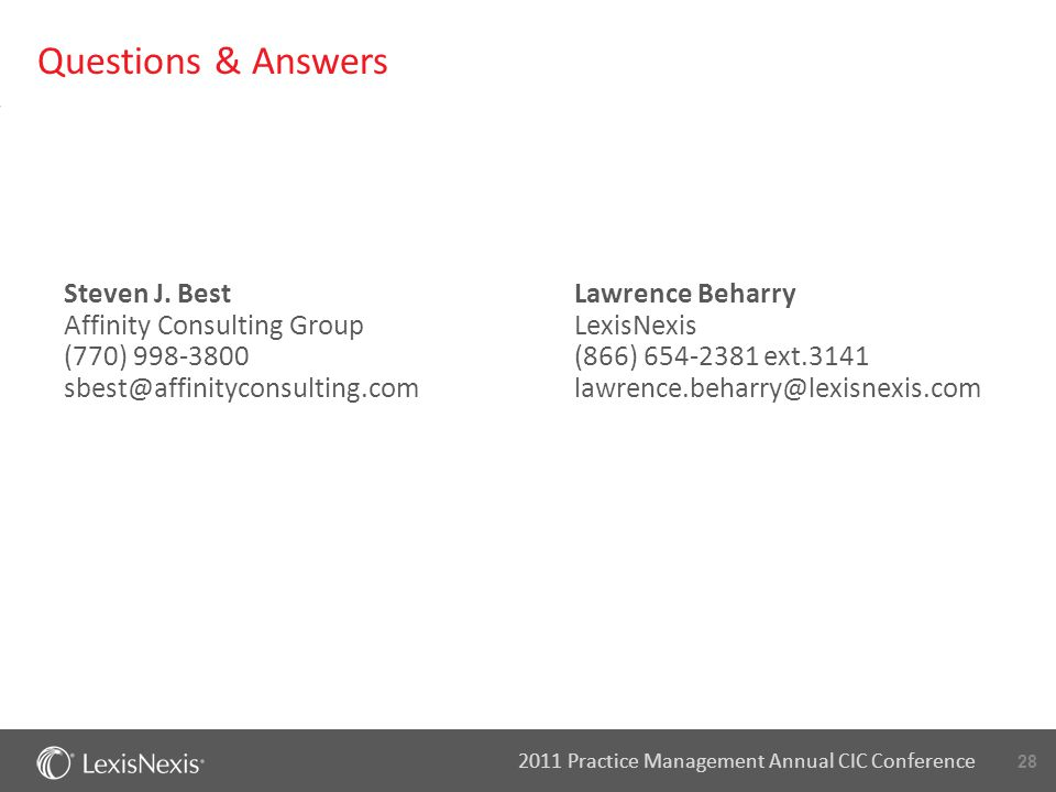 28 2011 Practice Management Annual CIC Conference Steven J. Best Affinity Consulting Group (770) 998-3800 sbest@affinityconsulting.com Questions & Ans