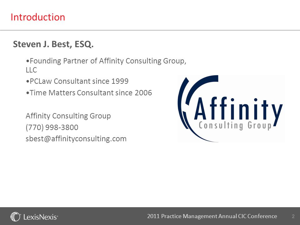 2 2011 Practice Management Annual CIC Conference Introduction Founding Partner of Affinity Consulting Group, LLC PCLaw Consultant since 1999 Time Matt