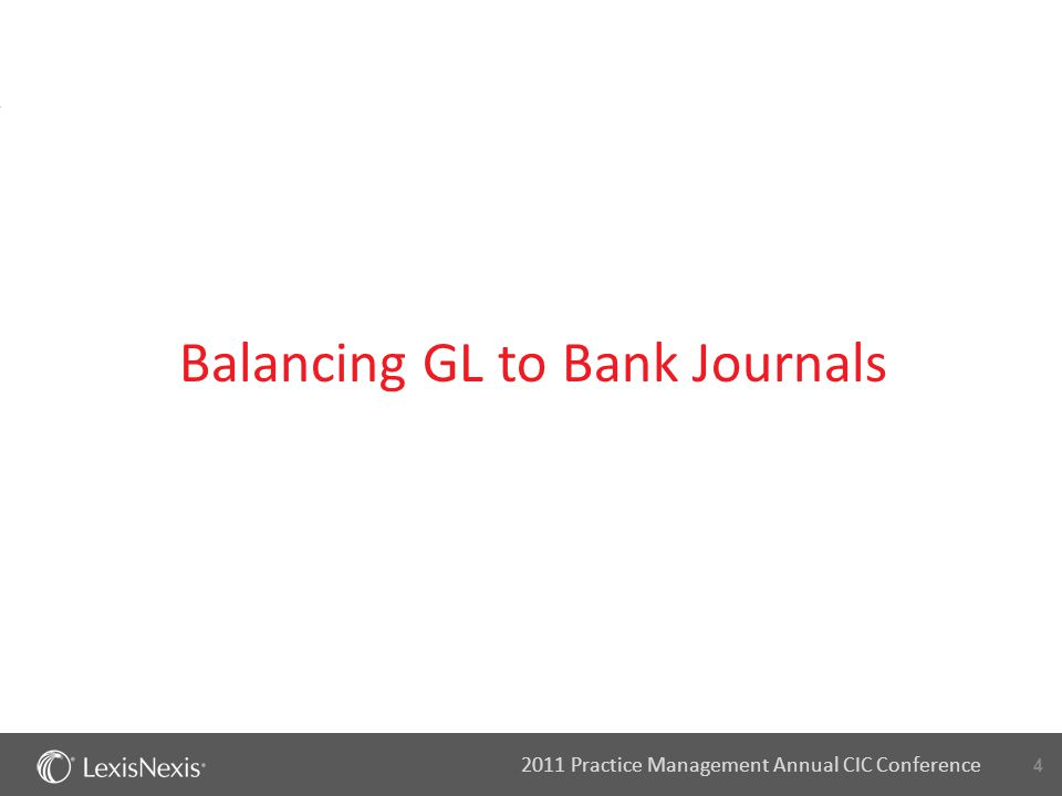 4 2011 Practice Management Annual CIC Conference Balancing GL to Bank Journals