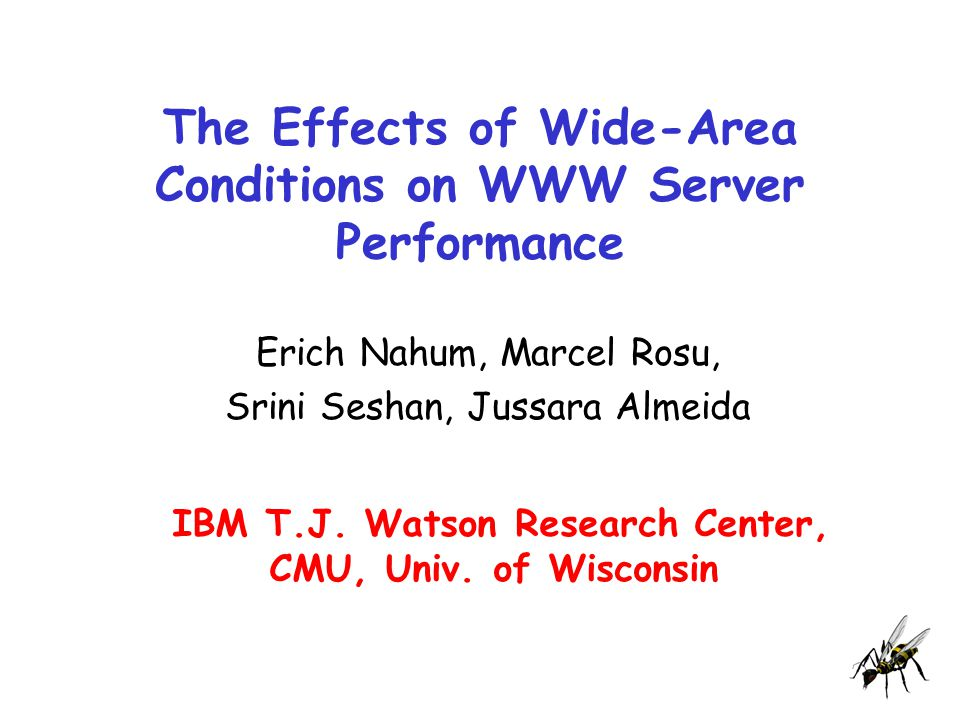 The Effects of Wide-Area Conditions on WWW Server Performance Erich Nahum, Marcel Rosu, Srini Seshan, Jussara Almeida IBM T.J.