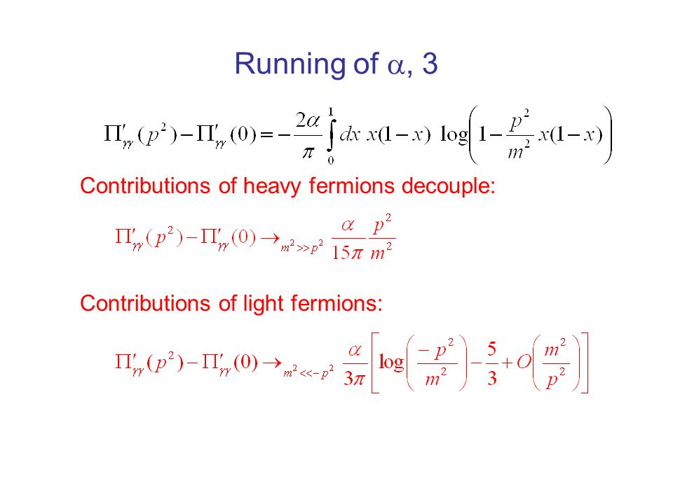Running of , 3 Contributions of heavy fermions decouple: Contributions of light fermions: