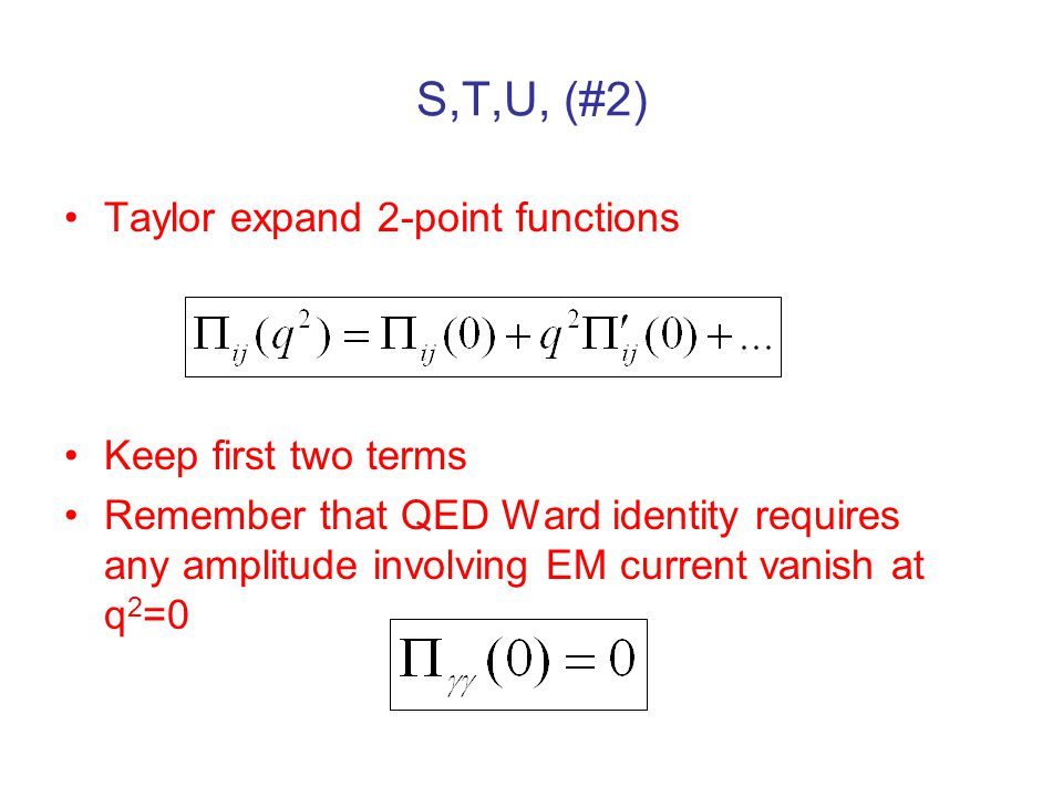 S,T,U, (#2) Taylor expand 2-point functions Keep first two terms Remember that QED Ward identity requires any amplitude involving EM current vanish at