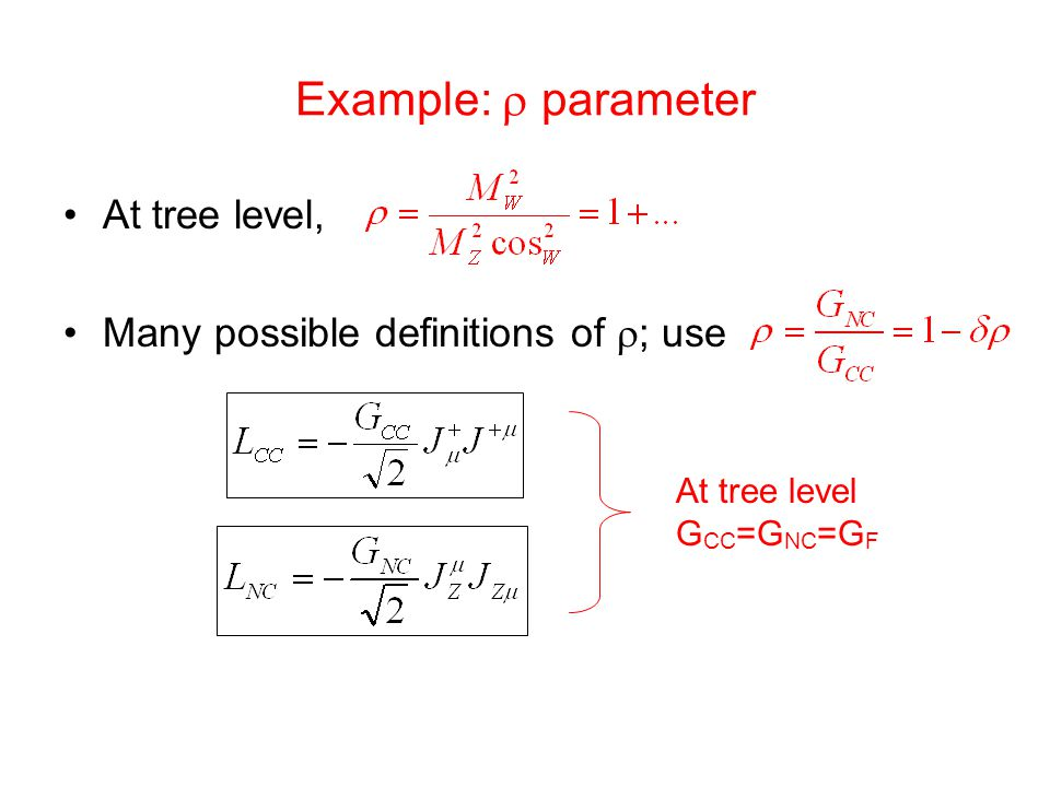 Example:  parameter At tree level, Many possible definitions of  ; use At tree level G CC =G NC =G F