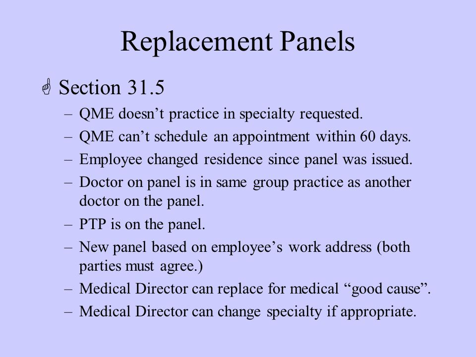 Replacement Panels GSection 31.5 –QME doesn't practice in specialty requested.