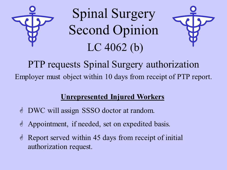 Spinal Surgery Second Opinion LC 4062 (b) PTP requests Spinal Surgery authorization Employer must object within 10 days from receipt of PTP report.