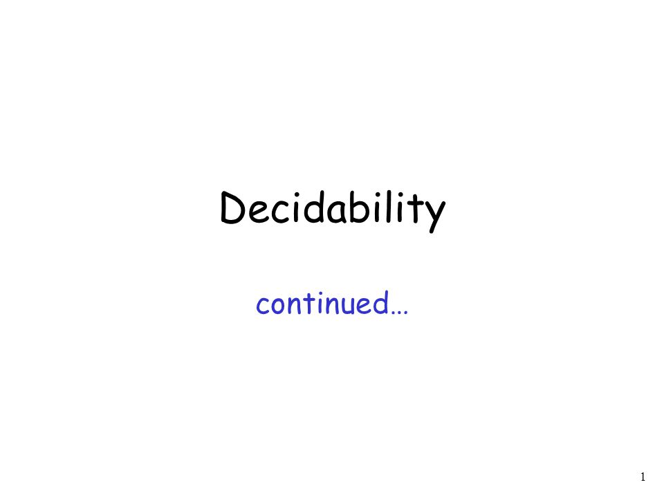 1 Decidability continued…