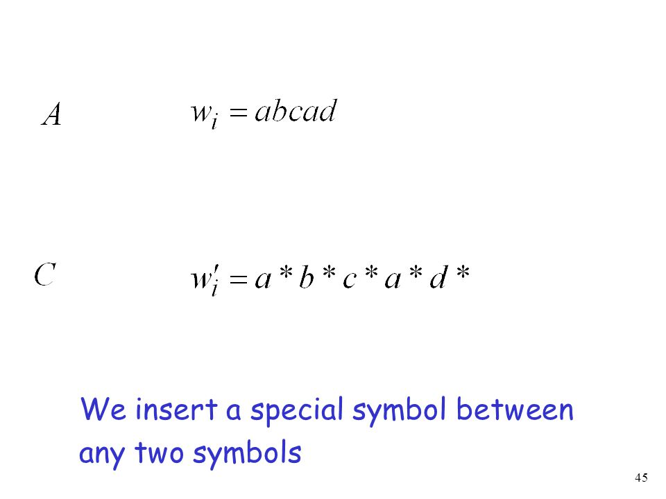 45 We insert a special symbol between any two symbols