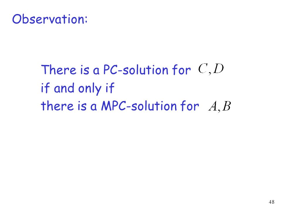 48 Observation: There is a PC-solution for if and only if there is a MPC-solution for
