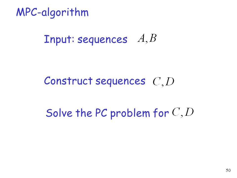 50 MPC-algorithm Input: sequences Construct sequences Solve the PC problem for