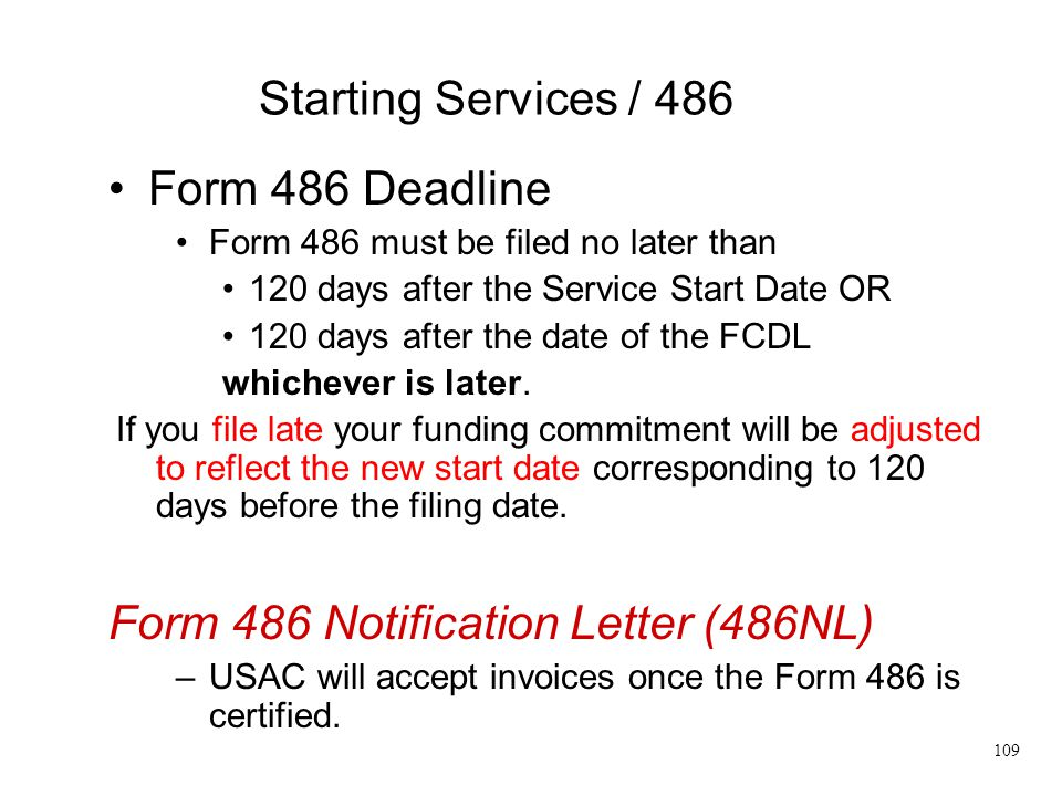 Starting Services / 486 Form 486 Deadline Form 486 must be filed no later than 120 days after the Service Start Date OR 120 days after the date of the