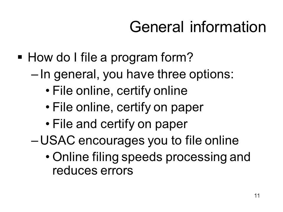 11 General information  How do I file a program form? –In general, you have three options: File online, certify online File online, certify on paper