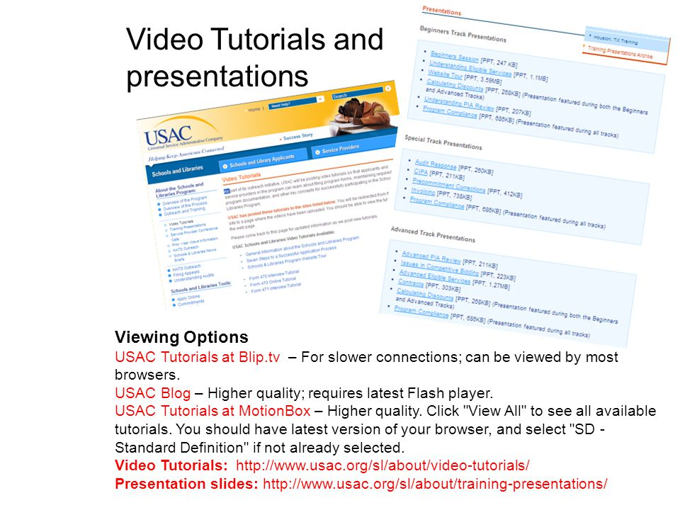 Viewing Options USAC Tutorials at Blip.tv – For slower connections; can be viewed by most browsers. USAC Blog – Higher quality; requires latest Flash