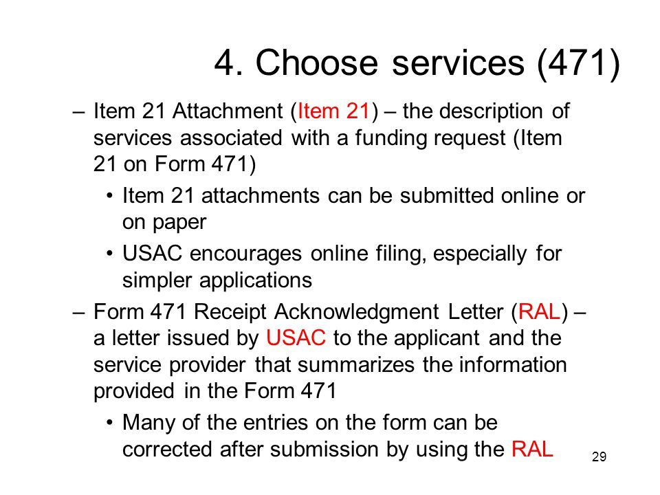 29 4. Choose services (471) –Item 21 Attachment (Item 21) – the description of services associated with a funding request (Item 21 on Form 471) Item 2