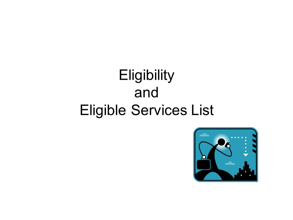 Eligibility and Eligible Services List