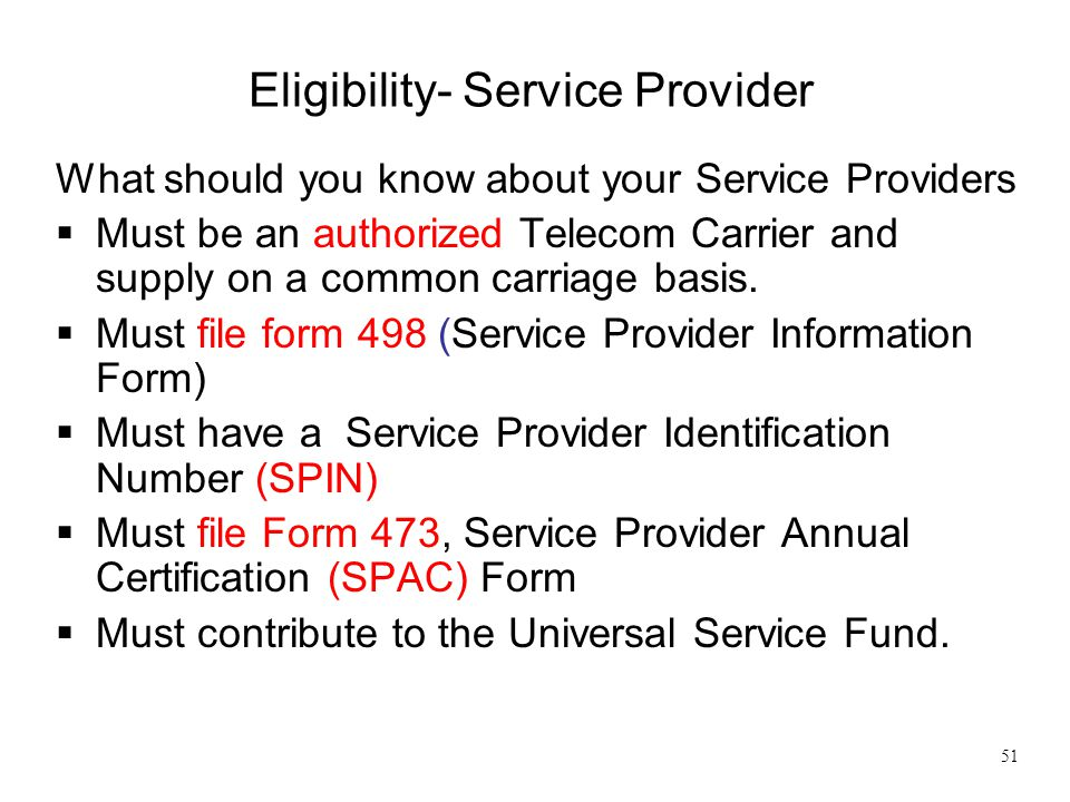 Eligibility- Service Provider What should you know about your Service Providers  Must be an authorized Telecom Carrier and supply on a common carriag
