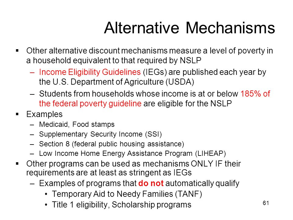 61 Alternative Mechanisms  Other alternative discount mechanisms measure a level of poverty in a household equivalent to that required by NSLP –Incom