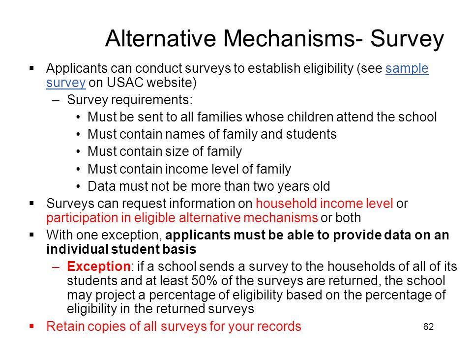 62 Alternative Mechanisms- Survey  Applicants can conduct surveys to establish eligibility (see sample survey on USAC website)sample survey –Survey r
