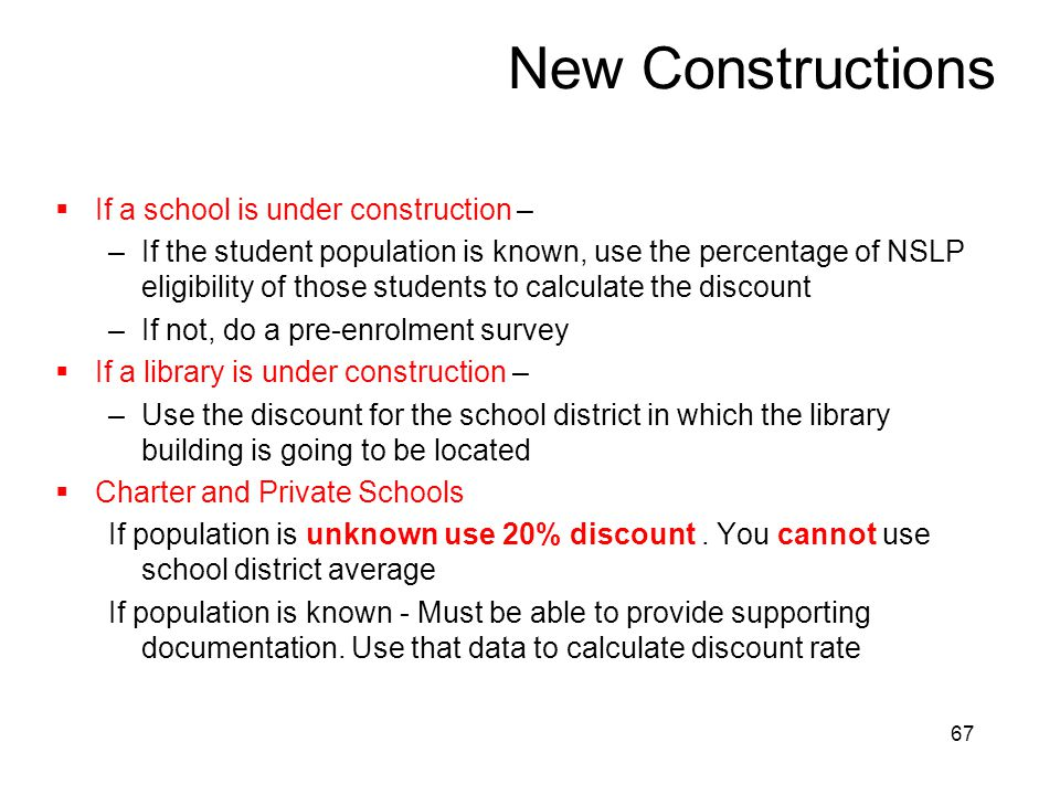 67 New Constructions  If a school is under construction – –If the student population is known, use the percentage of NSLP eligibility of those studen