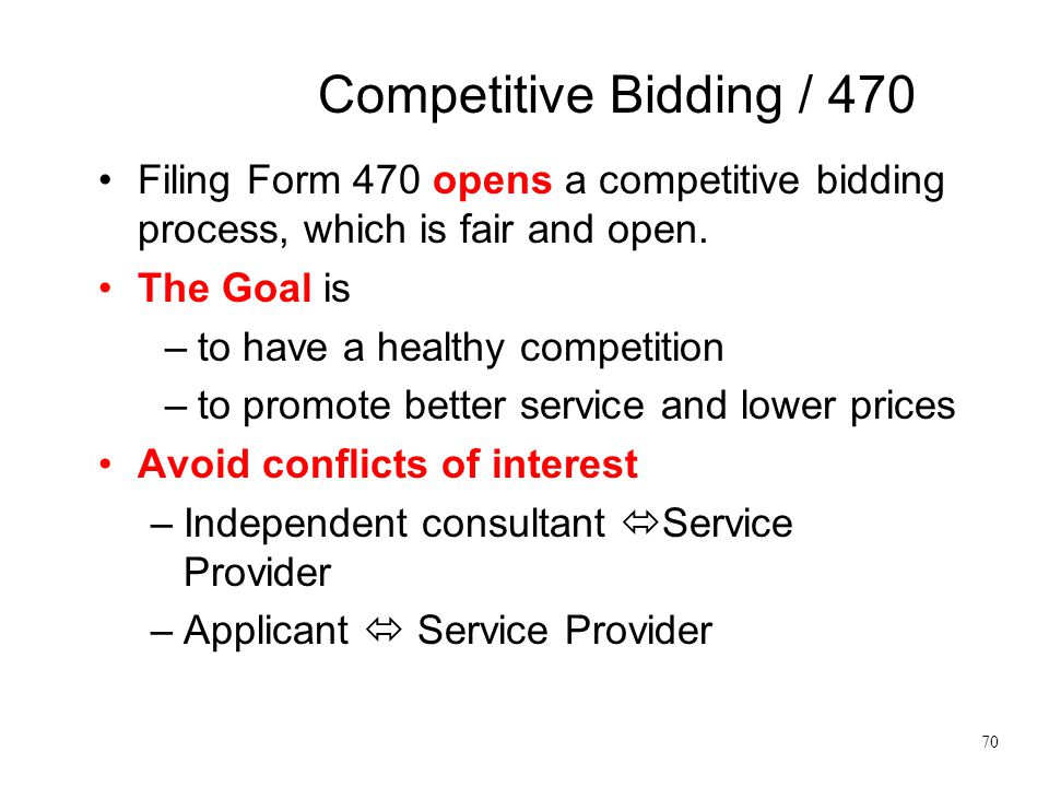 Competitive Bidding / 470 Filing Form 470 opens a competitive bidding process, which is fair and open. The Goal is –to have a healthy competition –to