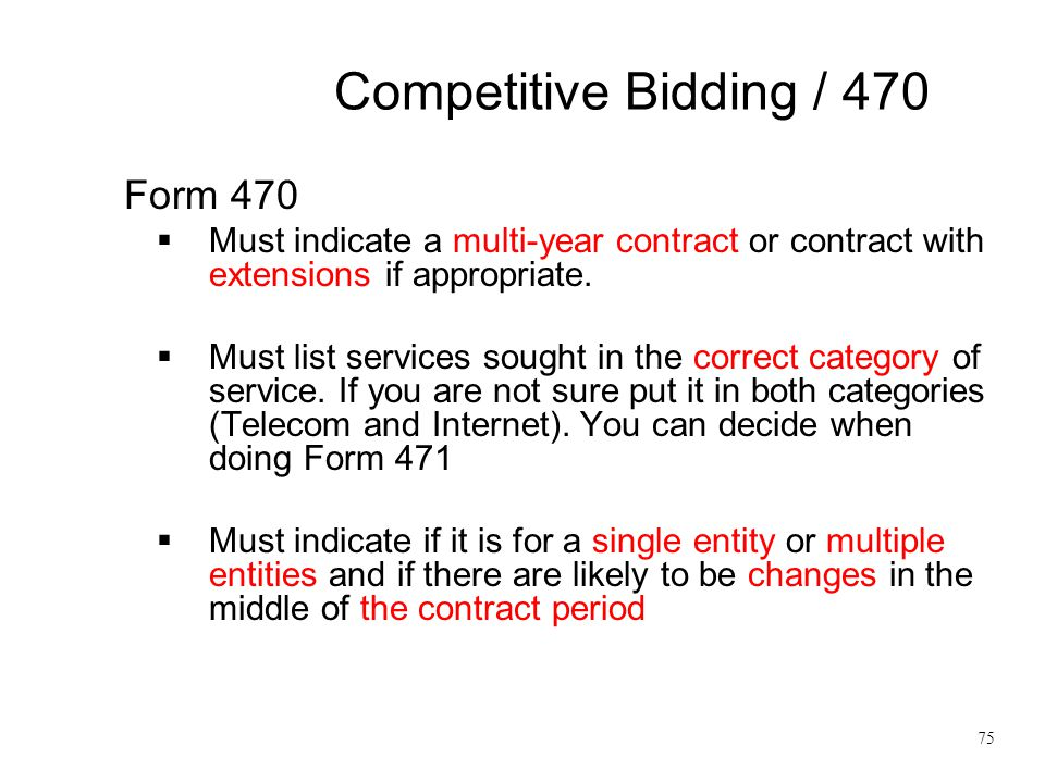 Competitive Bidding / 470 Form 470  Must indicate a multi-year contract or contract with extensions if appropriate.  Must list services sought in th